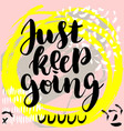 just keep going hand drawn brush lettering vector image