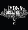yoga and the breath text background word cloud vector image vector image