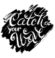 Catch Your Wave vector image vector image
