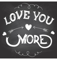 Love you more hand-lettering on chalkboard vector image vector image