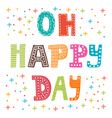 Oh happy day Cute postcard Funny greeting card vector image vector image