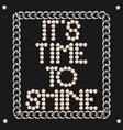 its time to shine letering pearls with chain vector image