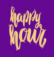 happy hour lettering phrase for postcard banner vector image vector image