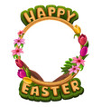 happy easter greetings with flowers frame vector image