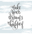make your dreams happen - hand lettering vector image vector image
