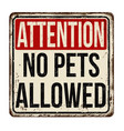 no pets allowed vintage rusty metal sign vector image