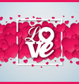 happy valentines day with red hearth on shiny vector image vector image