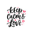 keep calm and love hand drawn lettering vector image vector image