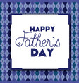 happy fathers day card with textile background vector image