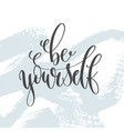 be yourself - hand lettering inscription text vector image vector image