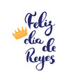 feliz dia de reyes happy day kings vector image vector image