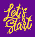 lets start lettering phrase for postcard banner vector image vector image