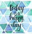 Today is a happy day Conceptual handwritten vector image