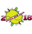 happy new year 2018 and tennis ball vector image