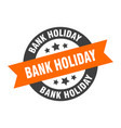 bank holiday sign bank holiday orange-black round vector image vector image
