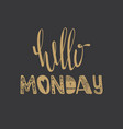hello monday quote vector image