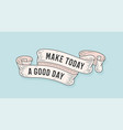 make today good day old school vintage ribbon vector image vector image