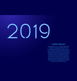 2019 number new year text from glowing blue neon vector image