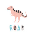 funny dinosaur or t-rex and roar lettering vector image