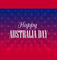 happy australia day 26 january festive background vector image vector image