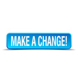 make a change blue 3d realistic square isolated vector image vector image