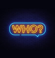 who neon text neon sign design vector image