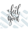 feel good - hand lettering inscription text vector image vector image
