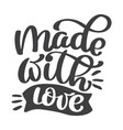 made with love hand lettering handmade vector image