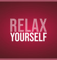 relax yourself life quote with modern background vector image vector image