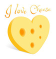 a piece of cheese in the form of a heart vector image vector image