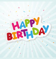 happy birthday background with colorful confetti vector image vector image