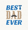 best dad ever typographical vector image vector image