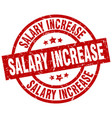 salary increase round red grunge stamp vector image vector image