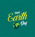 happy earth day poster text for dreeting card vector image vector image