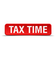 tax time red 3d square button isolated on white vector image vector image