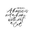 a house is not a home without a cat calligraphy vector image