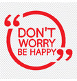 dont worry be happy lettering design vector image