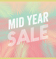 mid year sale tropical paradise vector image