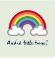 a rainbow for hope and wish andra tutto bene vector image vector image