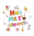 hug me im desperate vector image vector image