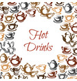 hot drinks poster with coffee and tea cup frame vector image