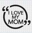 i love my mom lettering design vector image