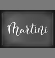 calligraphy lettering of martini on chalkboard vector image vector image