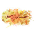 hello autumn slogan on watercolor background with vector image vector image