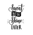 sweat now shine later motivational hard vector image vector image