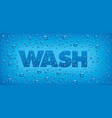 wash text on blue background with water drops vector image vector image