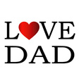 Love dad- graphic showing love for dad vector image vector image