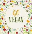 Raw vegetable background with go vegan text vector image