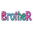 brother -bright inscription vector image vector image