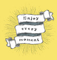 enjoy every moment inspiration quote vintage vector image